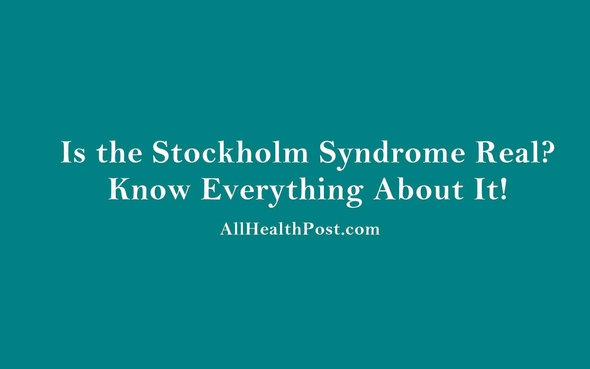 Stockholm Syndrome Causes, Symptoms, Diagnosis, Treatment
