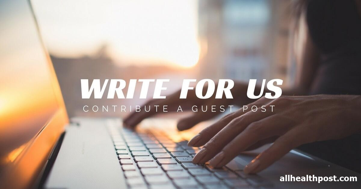 Write For Us | { Health, Diseases, Fitness } - Submit your Guest Post Welcome to All Health Post. now you can Submit your Guest Post by Reading our Write for Us Guidelines. Submit your Post on Given Email Id and Get Visible.