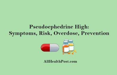 Pseudoephedrine High - Symptoms, Risk, Overdose, Prevention